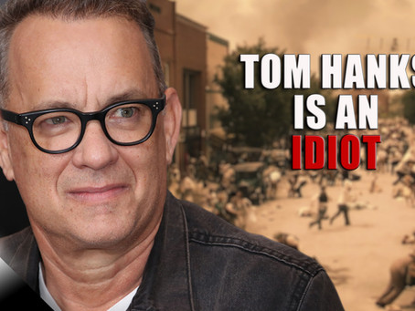 Tom Hanks is an Idiot
