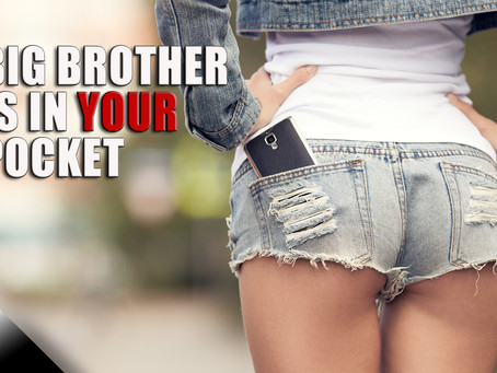 Big Brother is in Your Pocket