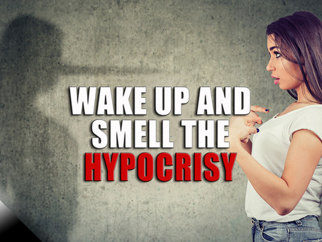 Wake Up and Smell the Hypocrisy