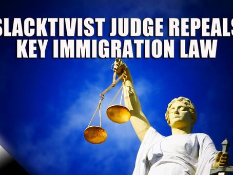 Slacktivist Judge Repeals Key Immigration Law