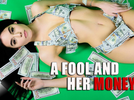 A Fool and Her Money...