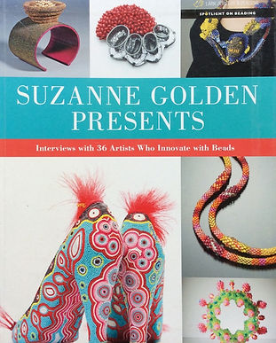 Suzanne Golden Presents Interviews with 36 Artists Who Innovate with Beads Suzanne Golden