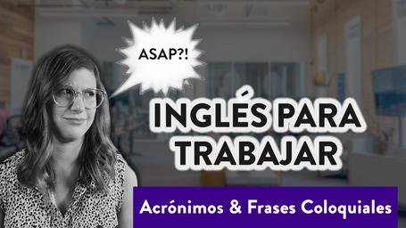 Aprende Inglés de Trabajo: Acrónimos, Slangs, Frases típicas y Coloquiales Estadounidenses