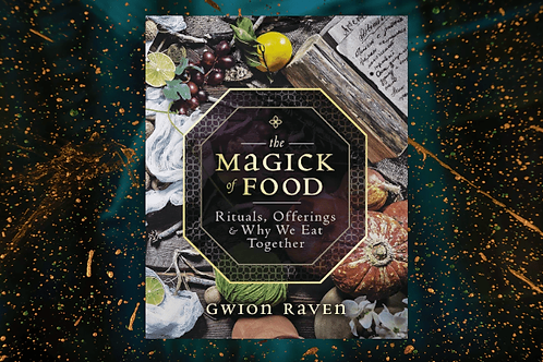 THE MAGICK OF FOOD -RITUALS, OFFERINGS & WHY WE EAT TOGETHER