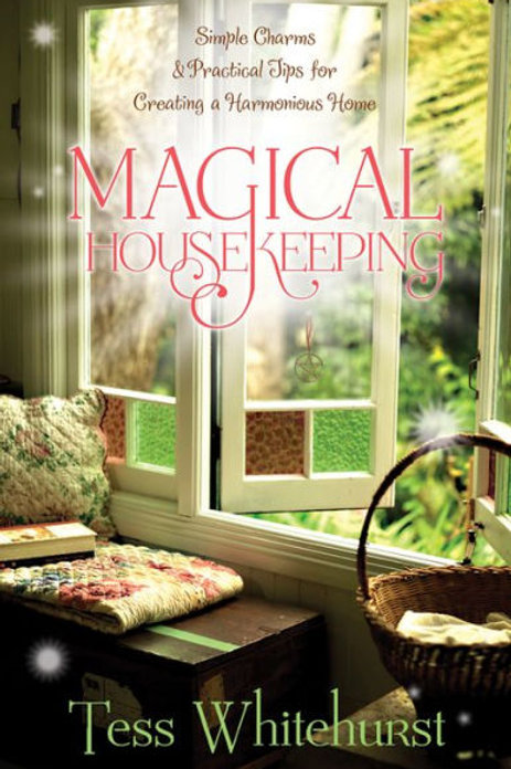 Magical Housekeeping: Simple Charms & Practical Tips for Creating a Harmonious Home
