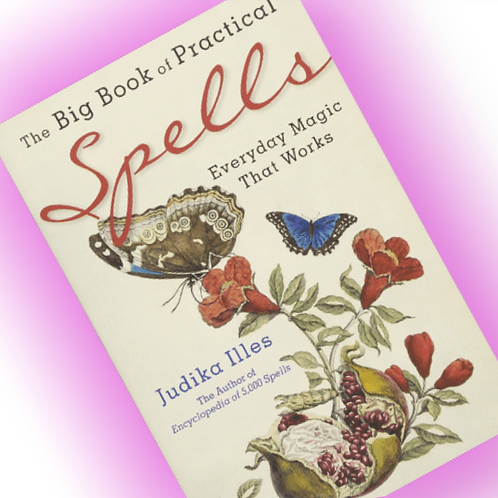 The Big Book of Practical Spells - Everyday Magic That Works by Judika Illes