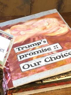 """Tara Krause, """"Trump's Promise :: Our Choices (2019)"""