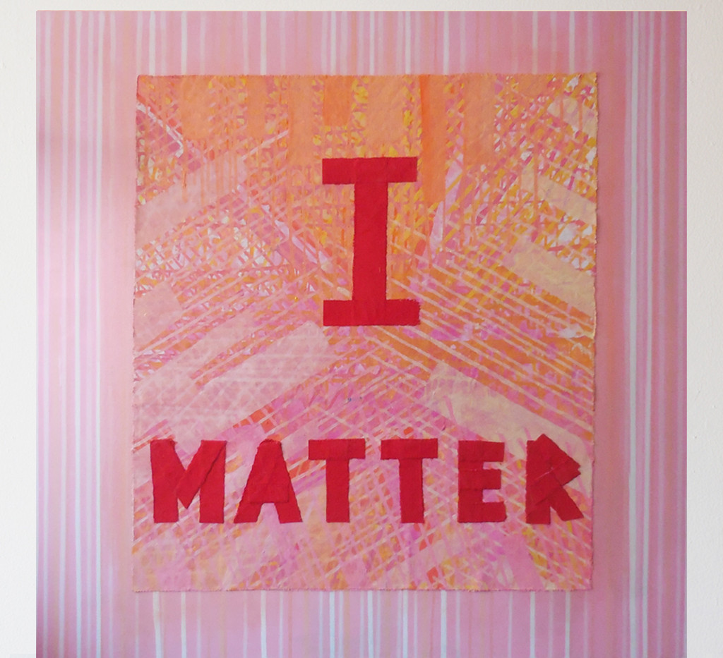 Bibi Flores, I Matter, 2019, acrylic on canvas, and painted canvas collage, 48 x 48 inches.   From the artist recent project Goodbye To Assholes I Deserve Much Better and X The Right To Be.