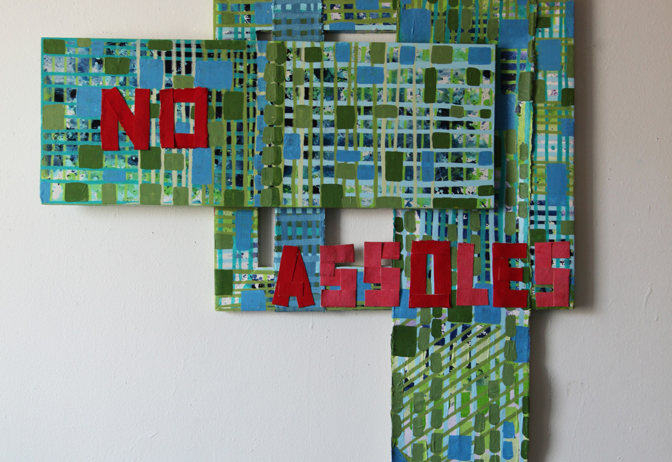 Bibi Flores No Assholes Are Allowed In Here, 2018 mixed media on canvas, and wood,  24 x 24 inches   From the Goodbye to Assholes, I Deserve Much Better artist project from 2010 - to present