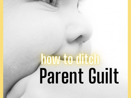 How to Ditch Parent Guilt
