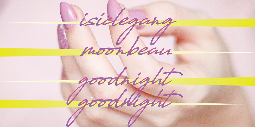Isiclegang, Moonbeau, and GoodnightGoodnight