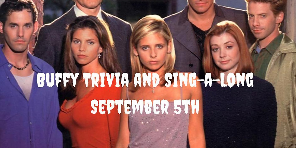 Buffy Trivia and Sing a Long