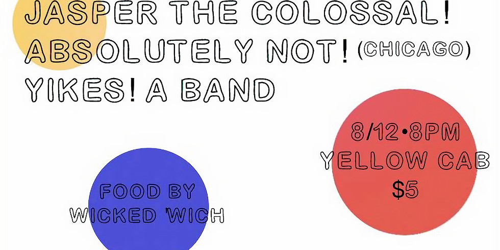 Absolutely Not! with Jasper the Colossal and Yikes! A Band