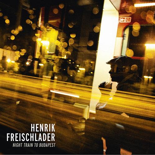 HENRIK FREISCHLADER Nighttrain To Budapest