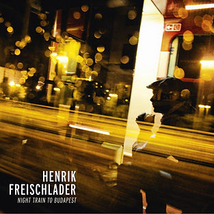 Henrik Freischlader Night Train to Budapest