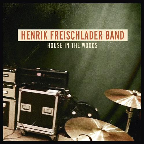 HENRIK FREISCHLADER BAND House In The Woods