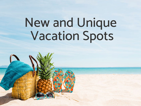 New and Unique Vacation Spots