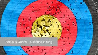 Focus is Queen - Usecase ist King