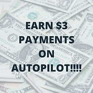 EARN $3 PAYMENTS ON AUTOPILOT!!!!.png