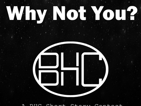WHY NOT YOU? A BHC Short Story Contest. Rules and Guidelines to Apply