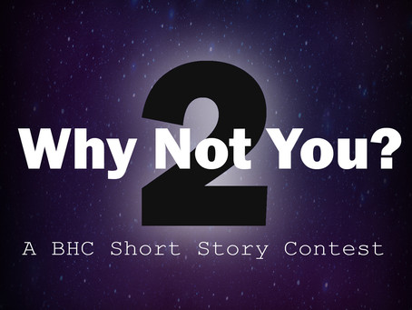 WHY NOT YOU? 2 - A BHC Short Story Contest Rules and Guidelines to Apply