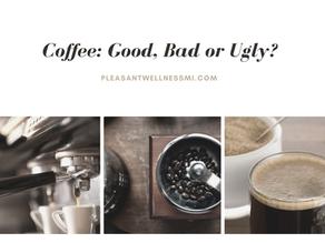 Coffee: Good, Bad or Ugly?