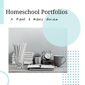 Homeschool Portfolios: A Fast & Easy Guide