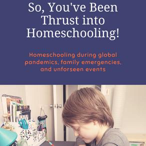 So, You've Been Thrust into Homeschooling!