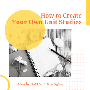 How to Create Your Own Unit Studies