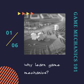 Why Learn Game Mechanics? Game Mechanics 101