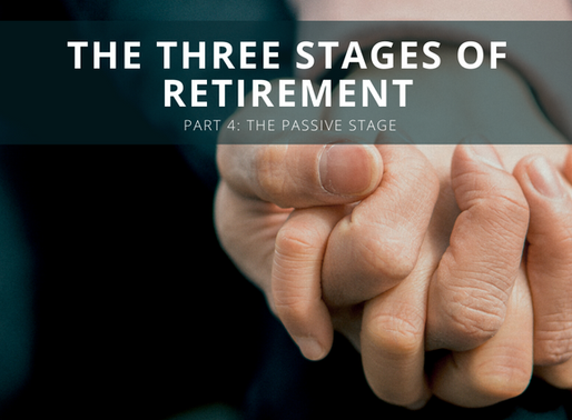 The Three Stages of Retirement: The Passive Stage (Part 4)