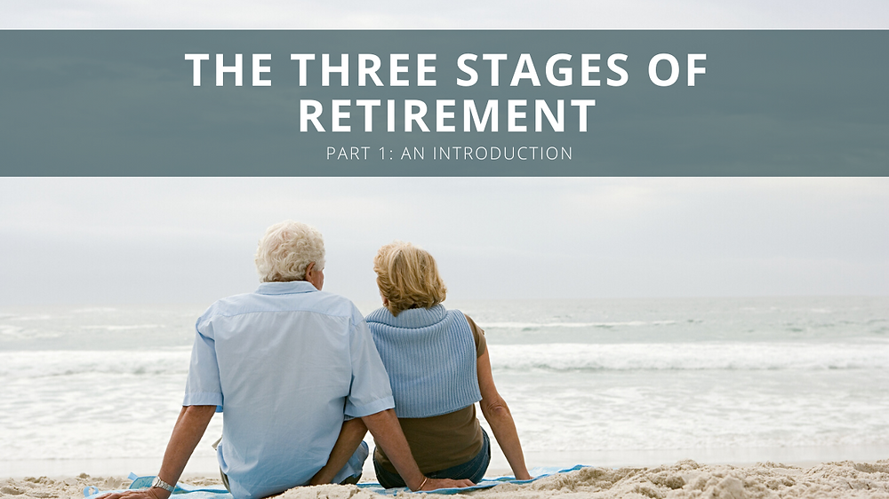 The Three Stages of Retirement – An Introduction (Part 1)