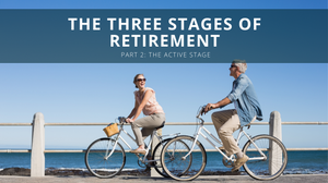 The Three Stages of Retirement: The Active Stage (Part 2)