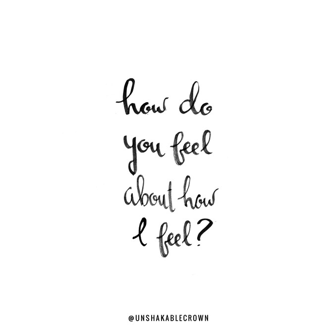 How Do You Feel About How I Feel!