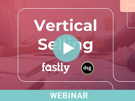 Vertical Selling Webinar with Fastly