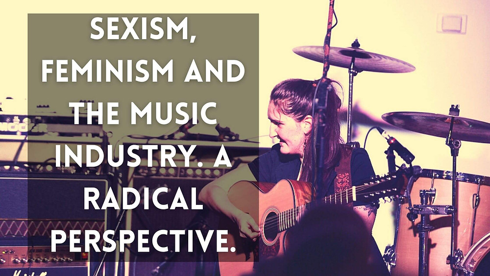 Sexism, Feminism and the music industry. A radical perspective.