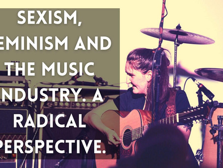 A Woman's Experience With Sexism, Feminism and the Music Industry Today.