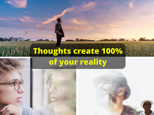Thoughts create 100% of your reality