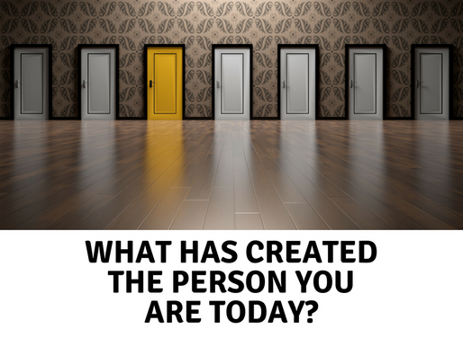 What has created the person you are today?