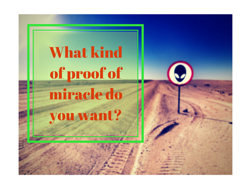 What kind of proof of miracle do you want?
