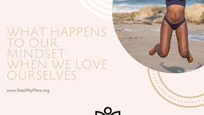 What Happens to Our Mindset When We Love Ourselves