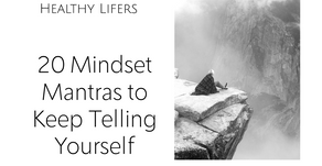 20 Mantras to Keep Telling Yourself