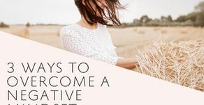 3 Ways to Overcome a Negative Mindset