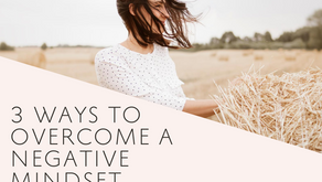3 Ways to Overcome a Negative Mindset