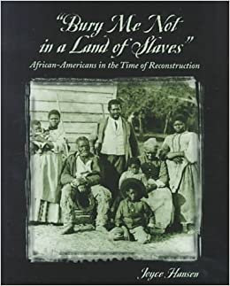 """""""BuryMeNot in a Land of Slaves"""": African Americans in the Time of Reconstruction"""