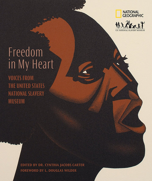 Freedom in My Heart: Voices from the United States National Slavery Museum