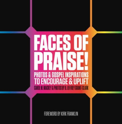 Faces of Praise! Photos & Gospel Inspirations to Encourage & Uplift