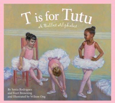 T is for Tutu: A Ballett Alphabet