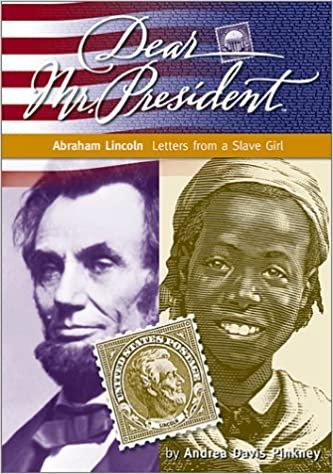 Dear Mr. President: Abraham Lincoln, Letters from a Slave Girl