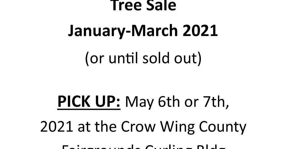 Tree Sale: January-March 2021. Pick up May 6-7, 2021